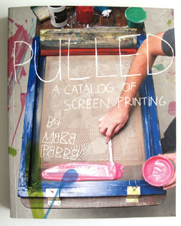 'Pulled:a catalog of screen printing' by Mike Perry